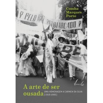 Arte de ser ousada,A: Uma homenagem a Carmen da Silva 1919-1985