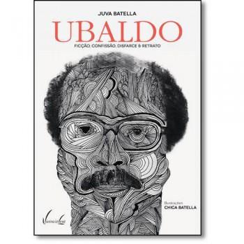 Ubaldo: Ficção, confissão, disfarce e retrato