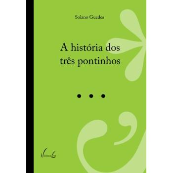 HISTÓRIA DOS TRÊS PONTINHOS, A
